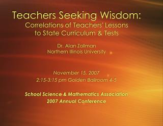 Teachers Seeking Wisdom: Correlations of Teachers Lessons  to State Curriculum  Tests   Dr. Alan Zollman Northern Illino