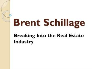 Brent Schillage - Breaking into the real estate industry