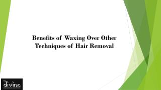 Benefits of Waxing Over Other Techniques of Hair Removal