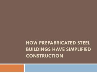 How Prefabricated Steel Buildings Have Simplified Construction