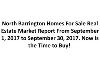 North Barrington Homes For Sale Real Estate Market Report From September 1, 2017 to September 30, 2017. Now is the Time