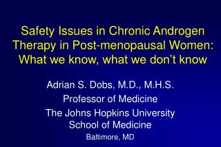 Safety Issues in Chronic Androgen Therapy in Post-menopausal Women:  What we know, what we don't know