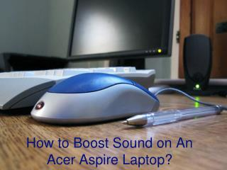 How to Boost Sound on An Acer Aspire Laptop?
