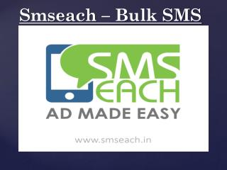 Smseach - Bulk SMS, Promotional SMS, Transactional SMS, Voice Calls, SMS API, Long Code SMS
