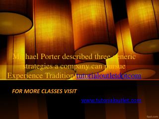 Michael Porter described three generic strategies a company can pursue Experience Tradition/tutorialoutletdotcom