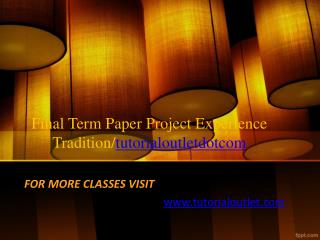 Final Term Paper Project Experience Tradition/tutorialoutletdotcom