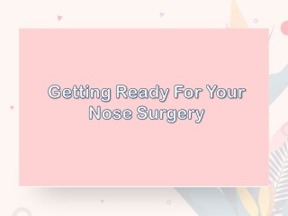 Getting Ready for Your Nose Surgery