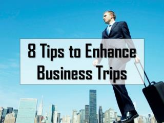 8 Tips to Enhance Business Trips