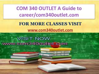 COM 340 OUTLET A Guide to career/com340outlet.com