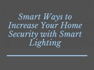 Smart Ways to Increase Your Home Security with Smart Lighting