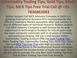Commodity Trading Tips, Gold Tips, Silver Tips, MCX Tips Free Trial Call @ 91-7836882083