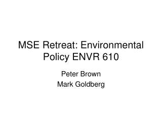 MSE Retreat: Environmental Policy ENVR 610