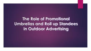 The Role of Promotional Umbrellas and Roll up Standees in Outdoor Advertising