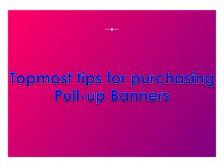 Topmost tips for purchasing Pull-Up Banners