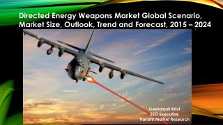 Directed Energy Weapons Market Global Scenario, Market Size, Outlook, Trend and Forecast, 2015 – 2024