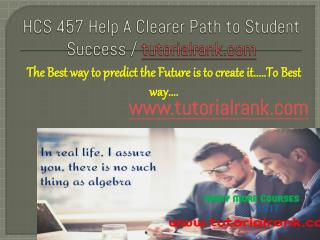 HCS 457 A Clearer Path to Student Success / tutorialrank.com