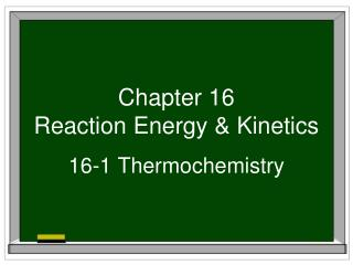 Chapter 16 Reaction Energy & Kinetics