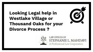 Looking Legal help in Westlake Village or Thousand Oaks for your Divorce Process ?