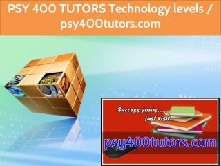 PSY 400 TUTORS Technology levels / psy400tutors.com
