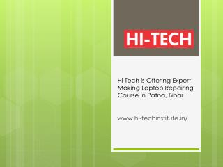 Hi Tech is Offering Expert Making Laptop Repairing Course in Patna, Bihar