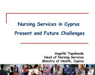 Angeliki Tapakoude Head of Nursing Services Ministry of Health, Cyprus