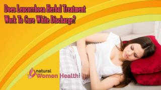 Does Leucorrhoea Herbal Treatment Work to Cure White Discharge?