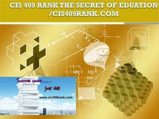 CIS 409 RANK The Secret of Eduation /cis409rank.com