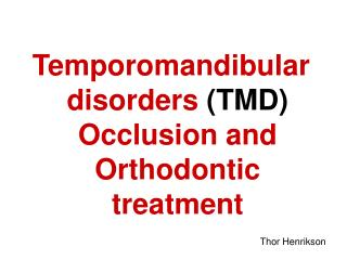 Temporomandibular disorders  (TMD)  Occlusion and Orthodontic treatment