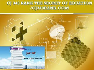 CJ 340 RANK The Secret of Eduation /cj340rank.com
