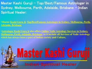 Master Kashi Guruji – Top/Best/Famous Astrologer in Sydney, Melbourne, Perth, Adelaide, Brisbane – Indian Spiritual Heal