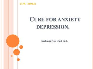 Cure for anxiety depression.