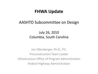 FHWA Update AASHTO Subcommittee on Design July 26, 2010 Columbia, South Carolina