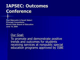 IAPSEC: Outcomes Conference Paul Nijensohn & Sarah Sebert  Principal Consultants Illinois State Board of Education J