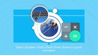 Solar Calculator- Verify if Solar Power System is a good investment