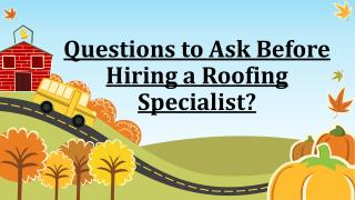 Various Questions To Be Asked Before Hiring A Roofing Specialist