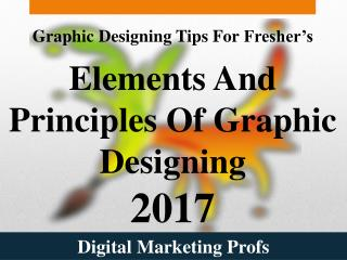 Graphic Designing Tips For Fresher's - Elements And Principles Of Graphic Designing 2017 | Digital Marketing Profs