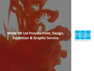 MGW UK Ltd Provide Print, Design, Exhibition & Graphic Service