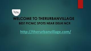 Best Picnic Spots Near Delhi - TheRurBanVillage