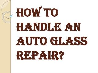 How to Handle an Auto Glass Repair by Yourself?