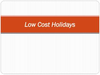 Discover and Book Your Perfect Holiday in Low Cost