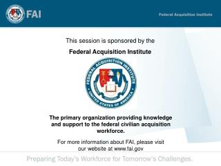 This session is sponsored by the  Federal Acquisition Institute
