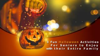 Three Fun Halloween Activities for Seniors and Their Families