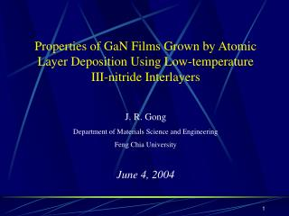 Properties of GaN Films Grown by Atomic Layer Deposition Using Low-temperature III-nitride Interlayers J. R. Gong