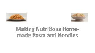 Making Nutritious Home-made Pasta and Noodles
