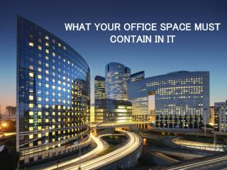 WHAT YOUR OFFICE SPACE MUST      CONTAIN IN IT