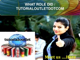 WHAT ROLE DID / TUTORIALOUTLETDOTCOM