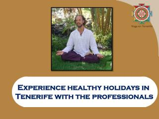 Experience healthy holidays in Tenerife with the professionals