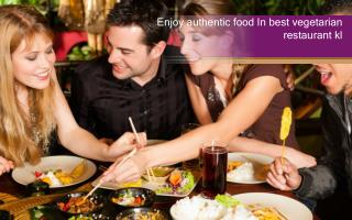 Enjoy Authentic Food In Best Vegetarian Restaurant Kl
