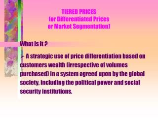 TIERED PRICES (or Differentiated Prices or Market Segmentation)