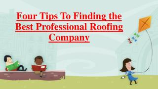 Following Tips For Finding The Best Professional Roofing company